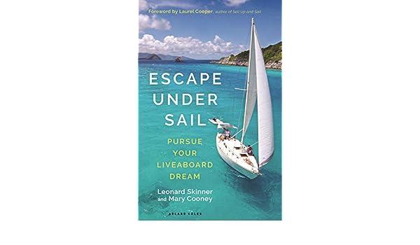 Amazon com: Escape Under Sail: Pursue Your Liveaboard Dream