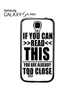 If You Can Read This You Are Already Too Close Mobile Cell Phone Case Samsung Galaxy S4 Mini Black