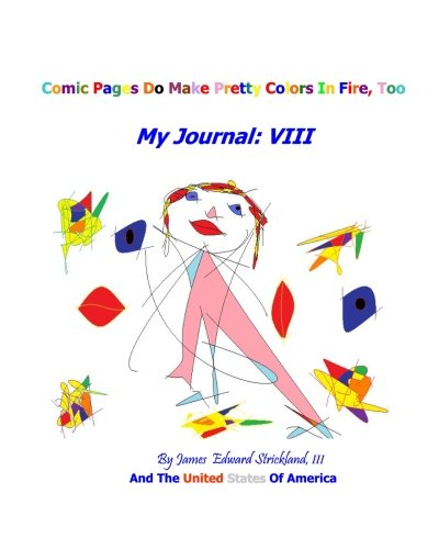 Download Comic Pages Do Make Pretty Colors In Fire, Too: My Journal: Book VIII pdf