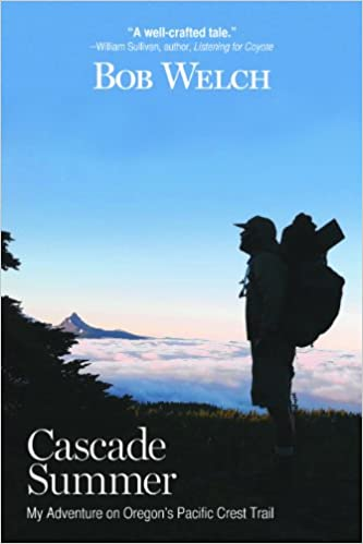 cascade summer my adventure on oregons pacific crest trail bob