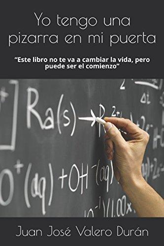 """Yo tengo una pizarra en mi puerta: """"Este libro no te va ha cambiar la vida, pero puede ser el comienzo"""" (Versión Blanco y negro) (Spanish Edition)"""