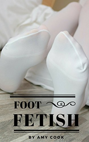 Foot fetish kindle edition by amy cook health fitness foot fetish by cook amy fandeluxe PDF