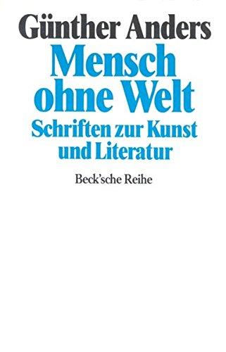 Mensch ohne Welt. Schriften zur Kunst und Literatur