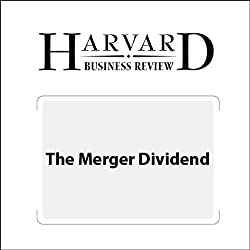 The Merger Dividend (Harvard Business Review)