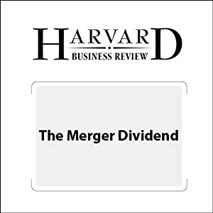 The Merger Dividend (Harvard Business Review) Periodical