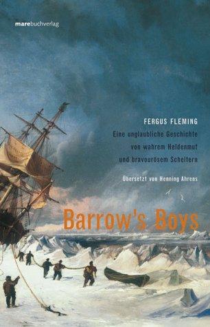 Barrow's Boys. Eine unglaubliche Geschichte von wahrem Heldenmut und bravourösem Scheitern Gebundenes Buch – 1. September 2002 Fergus Fleming Henning Ahrens marebuchverlag 3936384703