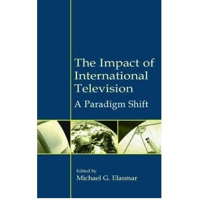 [(The Impact of International Television: A Paradigm Shift)] [Author: Michael G. Elasmar] published on (January, 2003) pdf