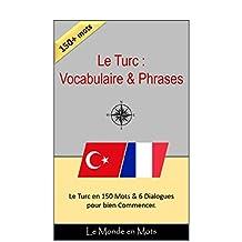 Le Turc :Vocabulaire et Phrases: Le Turc en 150 Mots et 6 Dialogues simples pour bien commencer (French Edition)