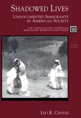 Shadowed Lives: Undocumented Immigrants in American Society (Case Studies in Cultural Anthropology)