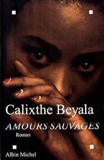 Amours sauvages par Beyala
