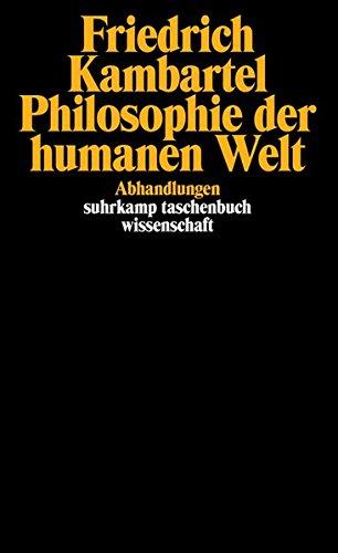 Philosophie der humanen Welt: Abhandlungen (suhrkamp taschenbuch wissenschaft) Taschenbuch – 6. April 1989 Friedrich Kambartel Suhrkamp Verlag 3518283731 Philosophie / Allgemeines