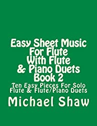 Easy Sheet Music For Flute With Flute & Piano Duets Book 2: Ten Easy Pieces For Solo Flute & Flute/Piano Duets (Volume 2)