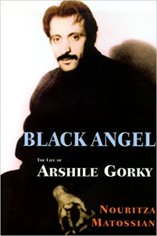 Black Angel The Life of Arshile Gorky