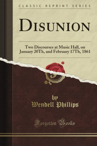 Disunion: Two Discourses at Music Hall, on January 20Th, and February 17Th, 1861 (Classic Reprint) ebook