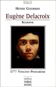 Eugène Delacroix : Biographie par Henri Gourdin