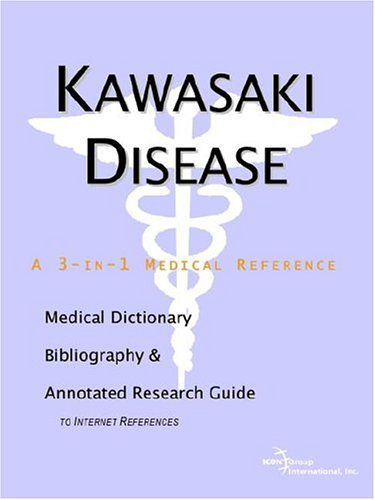 Kawasaki Disease - A Medical Dictionary, Bibliography, and Annotated Research Guide to Internet References