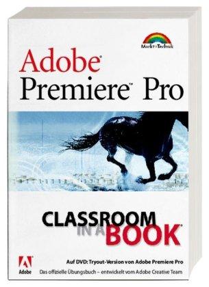 Adobe Premiere Pro - Classroom in a Book: Das offizielle Trainingsbuch - entwickelt vom Adobe Creative Team