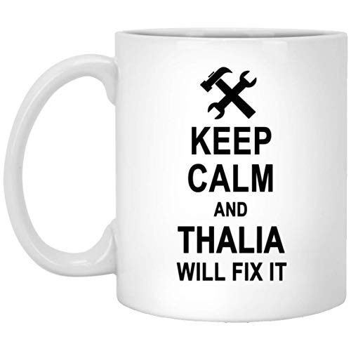 Keep Calm And Thalia Will Fix It Coffee Mug Personalized - Happy Birthday Gag Gifts for Thalia Men Women - Halloween Christmas Gift Ceramic Mug Tea Cup White 11 Oz
