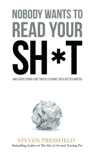 Nobody Wants to Read Your Sh*t: And Other Tough-Love Truths to Make You a Better Writer by Black irish Entertainment LLC