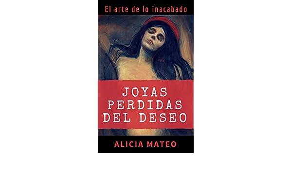 JOYAS PERDIDAS DEL DESEO: Relatos eróticos para lectores amantes del arte, curiosos y exigentes eBook: Alicia Mateo: Amazon.es: Tienda Kindle
