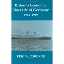 Britain's Economic Blockade of Germany, 1914-1919 (Cass Series: Naval Policy and History)