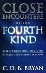 Close Encounters of the Fourth Kind: Alien Abduction and UFOs- Witnesses and Scientists Report