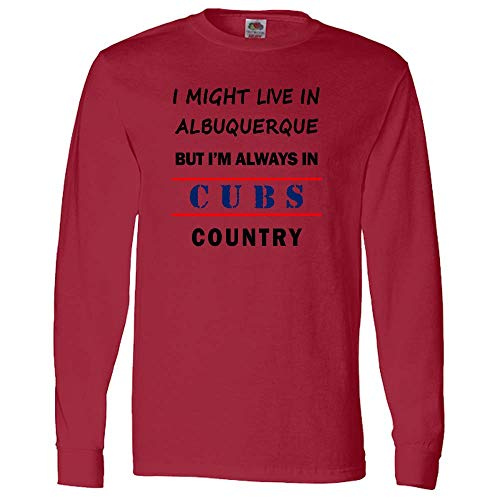 I Might Live in Albuquerque But Im Always in Cubs Country Adult Long Sleeve Tee - Unisex Sports Fan Tee - A Great Gift! True Red
