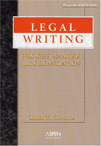 Legal Writing: Process, Analysis, and Organization, Fourth Edition