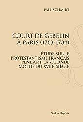 Court de Gébelin à Paris (1763-1784) : Etude sur le protestentisme français pendant la seconde moitié du XVIIe siècle