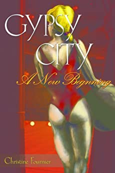 Gypsy City: A New Beginning (Broadway Gypsy Lives Book 2) by [Fournier, Christine]