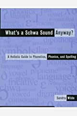 What's a Schwa Sound Anyway?: Holistic Guide to Phonetics, Phonics and Spelling Paperback