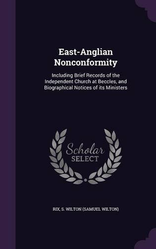Read Online East-Anglian Nonconformity: Including Brief Records of the Independent Church at Beccles, and Biographical Notices of Its Ministers ebook