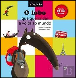 O Lobo que Queria Dar a Volta ao Mundo (Portuguese Edition): Orianne Lallemand: 9789896486709: Amazon.com: Books