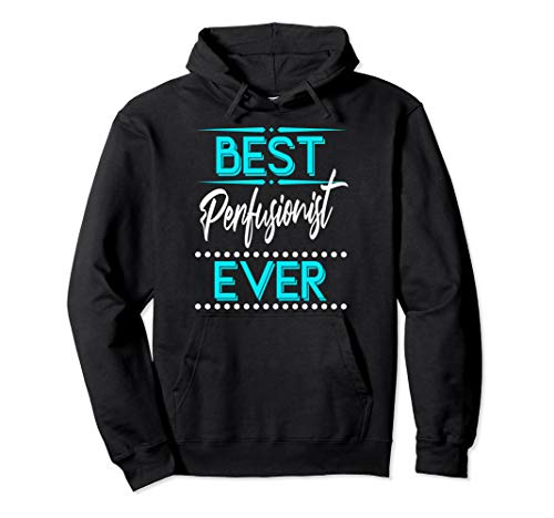Best Perfusionist Ever Surgery Clinical Perfusion Scientist Pullover Hoodie