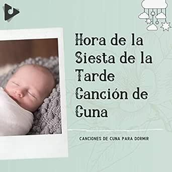 Hora De La Siesta De La Tarde Canción De Cuna By Canciones De Cuna Para Dormir Música Para Bebés Especialistas And Musica Para Niños On Amazon Music