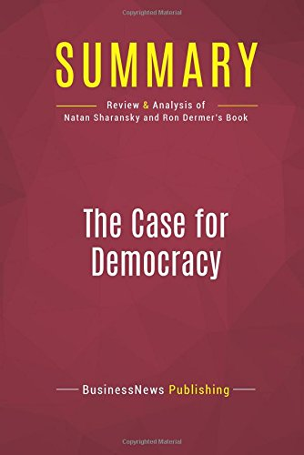 Summary: The Case for Democracy: Review and Analysis of Natan Sharansky and Ron Dermer's Book PDF