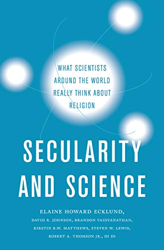 Secularity and Science: What Scientists Around the World Really Think About Religion by [Ecklund, Elaine Howard, Johnson, David R., Vaidyanathan, Brandon, Matthews, Kirstin R.W., Lewis, Steven W., Thomson, Robert A. Jr., Di, Di]