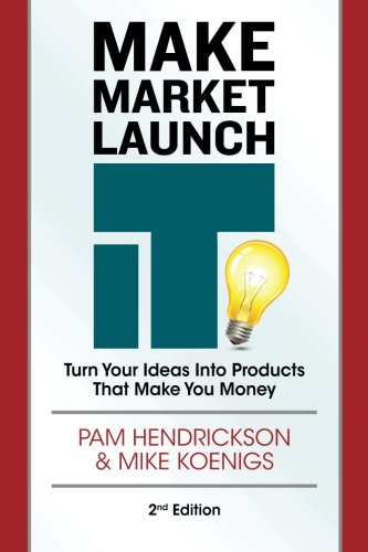 Make Market Launch IT: The Ultimate Product Creation System for Turning Your Ideas Into Income