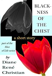 Blackness of the Chest - A Short Story (Slice Of Life Short Stories Book 1)