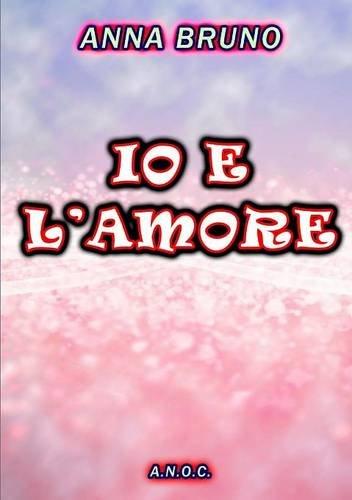 Io E L'amore (Italian Edition)