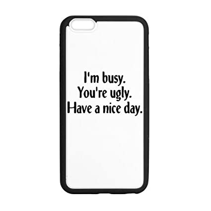 Amazoncom Favorplus Funny Quotes Have A Nice Day Iphone De