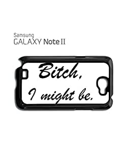 Bi*ch I Might Be Mobile Cell Phone Case Samsung Note 2 Black