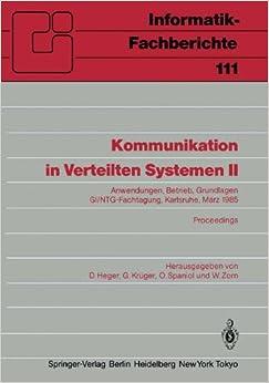 Kommunikation in Verteilten Systemen II: Anwendungen, Betrieb, Grundlagen GI/NTG-Fachtagung Karlsruhe, 13-15 März 1985 Proceedings (Informatik-Fachberichte)