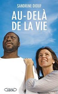 Au-delà de la vie par Sandrine Diouf