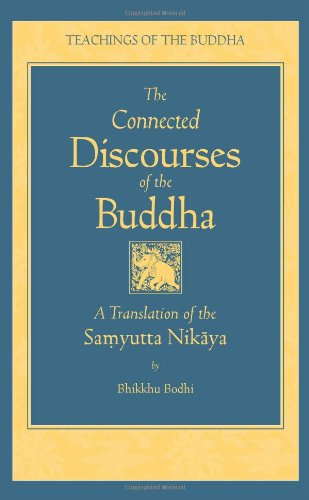 The Connected Discourses of the Buddha: A Translation of the Samyutta Nikaya by Wisdom Publications