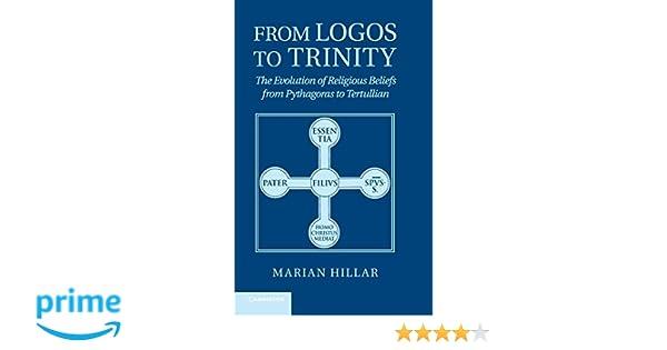 From Logos To Trinity The Evolution Of Religious Beliefs From Pythagoras To Tertullian Marian Hillar 9781107013308 Amazon Com Books