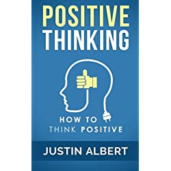 Positive Thinking: How To Think Positive - The Power of Affirmations: Change Your Life - Positive Affirmations (Volume 1)