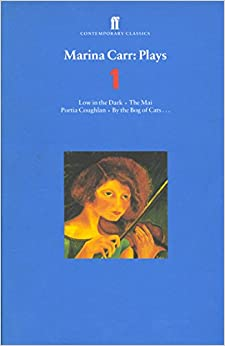 Marina Carr: Plays 1: Low in the Dark, The Mai, Portia Coughlan, By the Bog of Cats. (Contemporary Classics (Faber & Faber)) (v. 1)