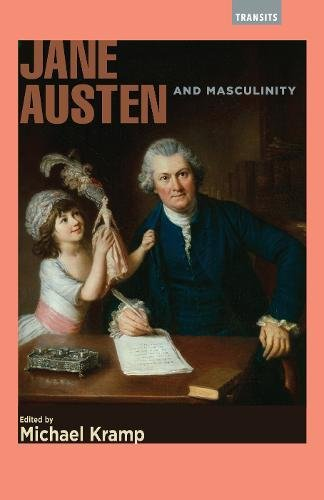 Jane Austen and Masculinity (Transits: Literature, Thought & Culture, 1650–1850) by Bucknell University Press
