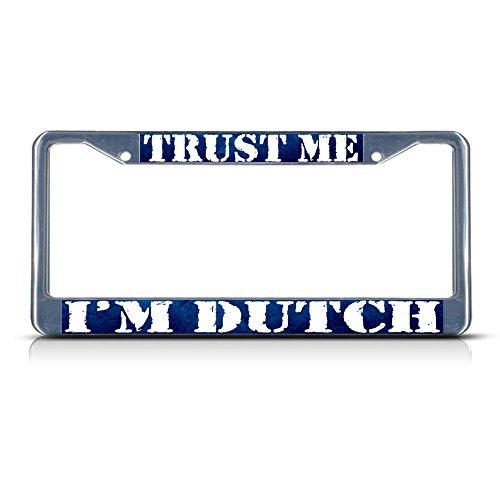 (Trust ME, I'm Dutch Netherlands Metal License Plate Frame Tag Border Two Holes Perfect for Men Women Car garadge Decor)
